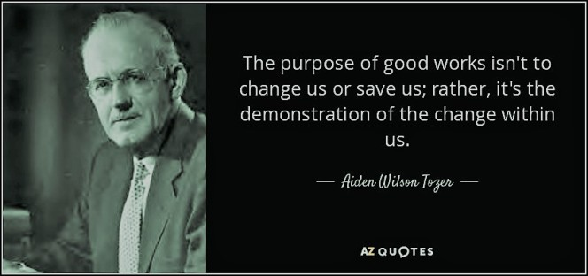quote-the-purpose-of-good-works-isn-t-to-change-us-or-save-us-rather-it-s-the-demonstration-aiden-wilson-tozer-90-78-20